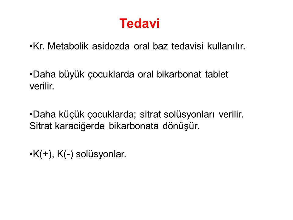 Tedavi Kr. Metabolik asidozda oral baz tedavisi kullanılır. Daha büyük çocuklarda oral bikarbonat tablet verilir. Daha küçük çocuklarda; sitrat solüsy