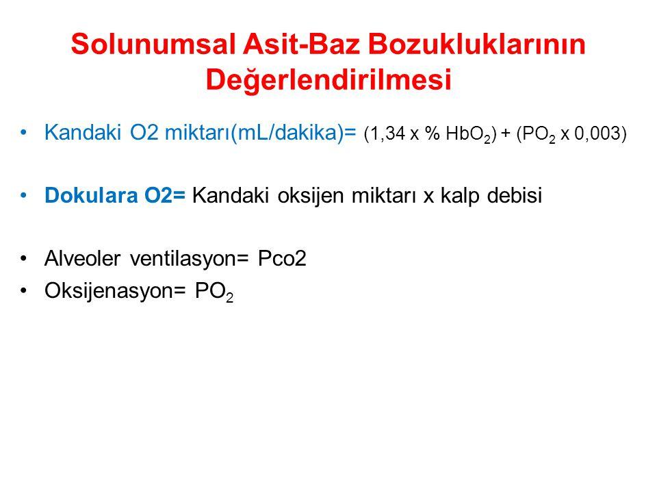 Solunumsal Asit-Baz Bozukluklarının Değerlendirilmesi Kandaki O2 miktarı(mL/dakika)= (1,34 x % HbO 2 ) + (PO 2 x 0,003) Dokulara O2= Kandaki oksijen m