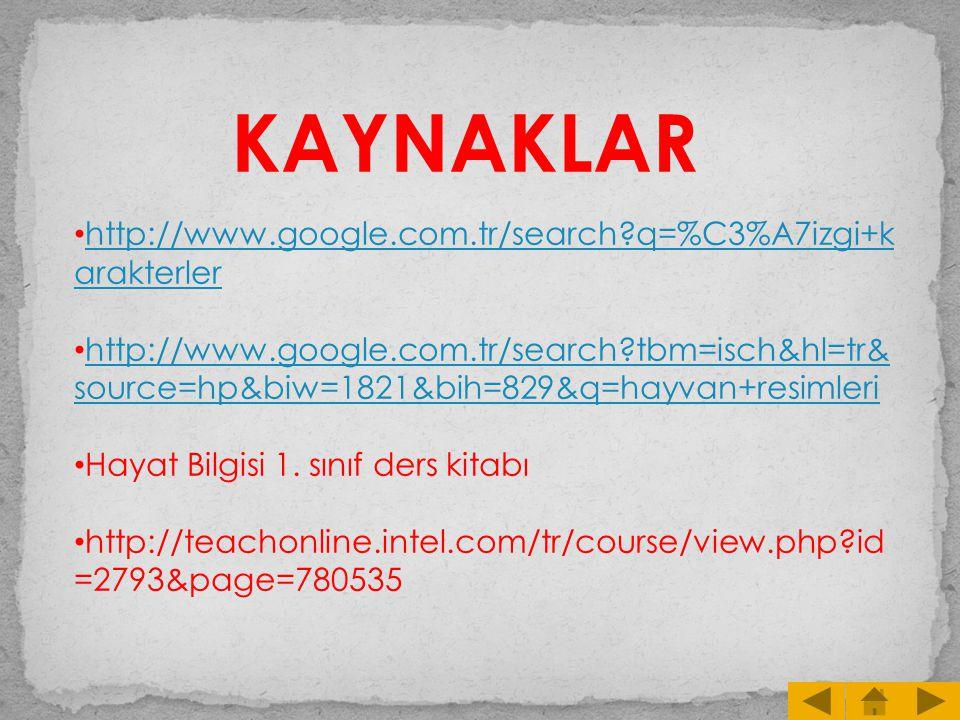 KAYNAKLAR http://www.google.com.tr/search?q=%C3%A7izgi+k arakterler http://www.google.com.tr/search?q=%C3%A7izgi+k arakterler http://www.google.com.tr