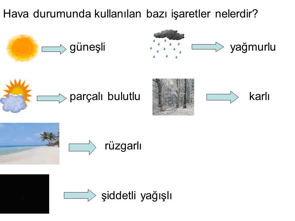 Hava durumunda kullanılan bazı işaretler nelerdir? güneşli yağmurlu parçalı bulutlu karlı rüzgarlı şiddetli yağışlı