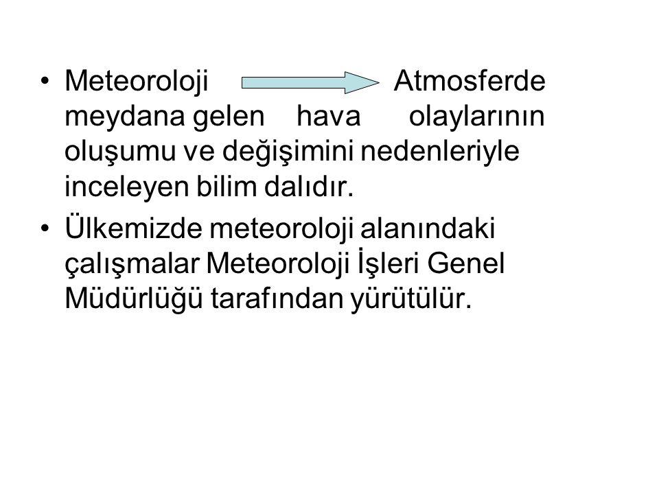 Meteoroloji Atmosferde meydana gelen hava olaylarının oluşumu ve değişimini nedenleriyle inceleyen bilim dalıdır. Ülkemizde meteoroloji alanındaki çal