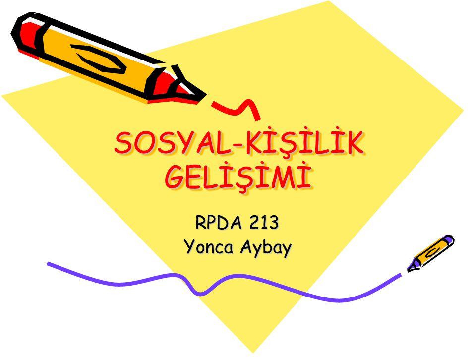 SOSYAL-KİŞİLİK GELİŞİMİ RPDA 213 Yonca Aybay