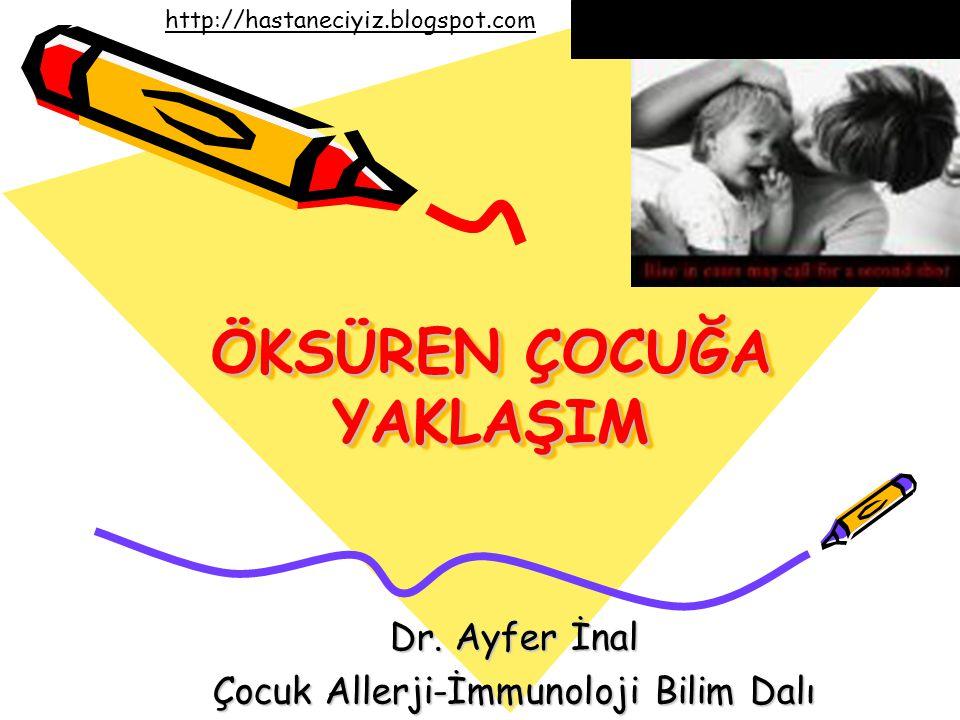 ÖKSÜREN ÇOCUĞA YAKLAŞIM Dr. Ayfer İnal Çocuk Allerji-İmmunoloji Bilim Dalı http://hastaneciyiz.blogspot.com