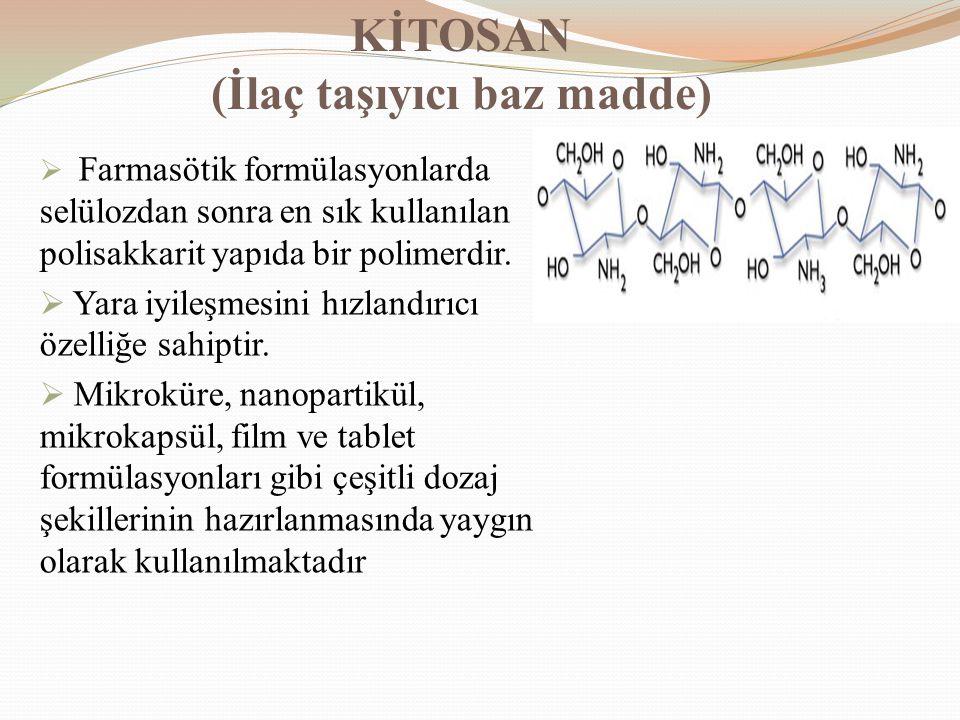 KİTOSAN (İlaç taşıyıcı baz madde)  Farmasötik formülasyonlarda selülozdan sonra en sık kullanılan polisakkarit yapıda bir polimerdir.  Yara iyileşme