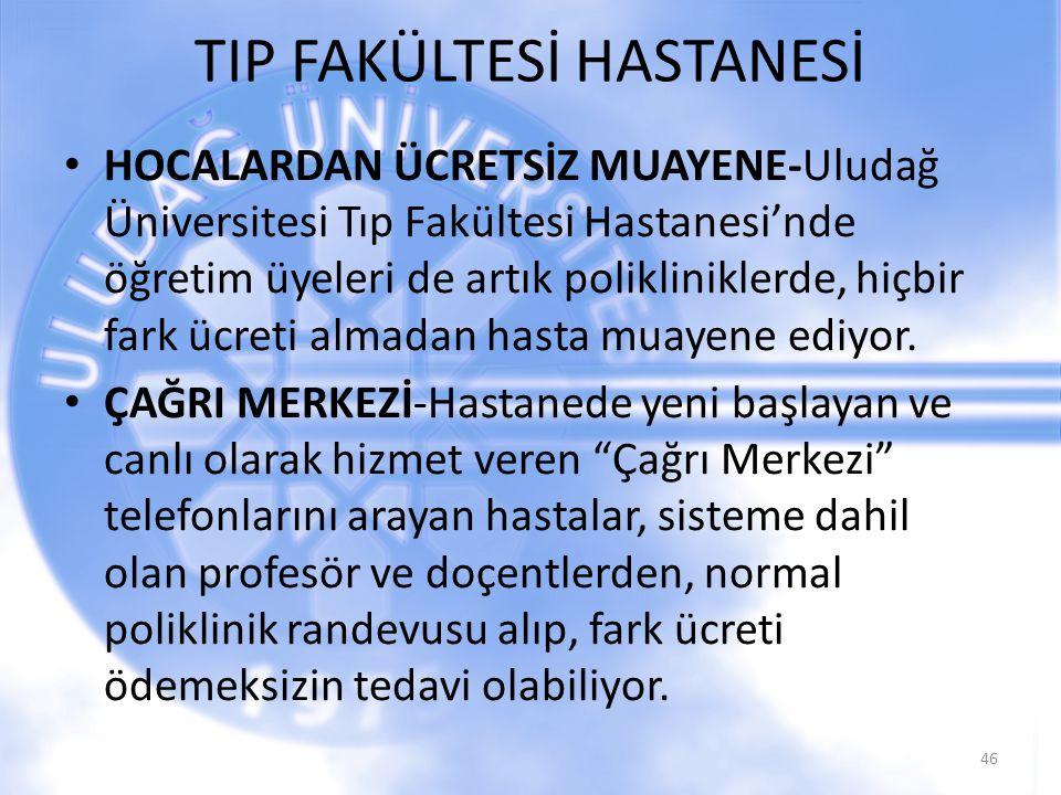 TIP FAKÜLTESİ HASTANESİ 46 HOCALARDAN ÜCRETSİZ MUAYENE-Uludağ Üniversitesi Tıp Fakültesi Hastanesi'nde öğretim üyeleri de artık polikliniklerde, hiçbir fark ücreti almadan hasta muayene ediyor.