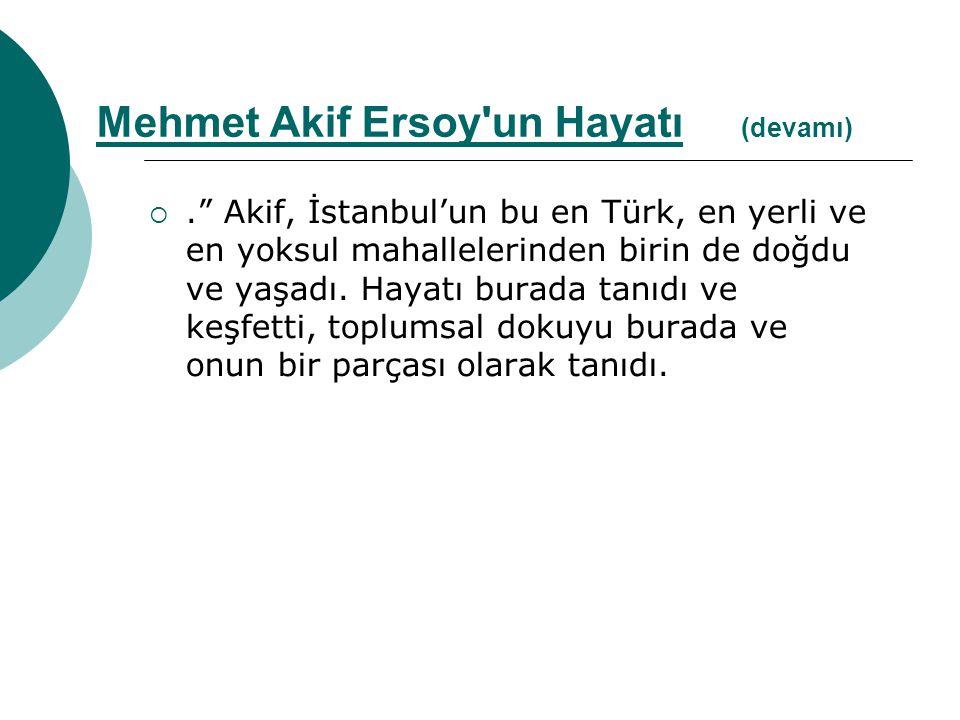 """."""" Akif, İstanbul'un bu en Türk, en yerli ve en yoksul mahallelerinden birin de doğdu ve yaşadı. Hayatı burada tanıdı ve keşfetti, toplumsal dokuyu b"""