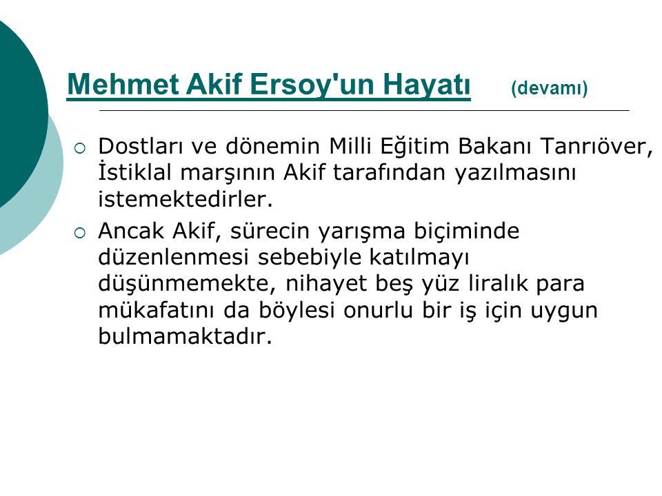 Dostları ve dönemin Milli Eğitim Bakanı Tanrıöver, İstiklal marşının Akif tarafından yazılmasını istemektedirler.