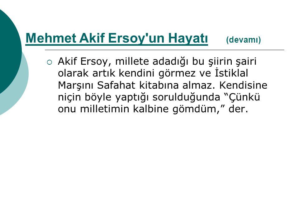  Akif Ersoy, millete adadığı bu şiirin şairi olarak artık kendini görmez ve İstiklal Marşını Safahat kitabına almaz. Kendisine niçin böyle yaptığı so