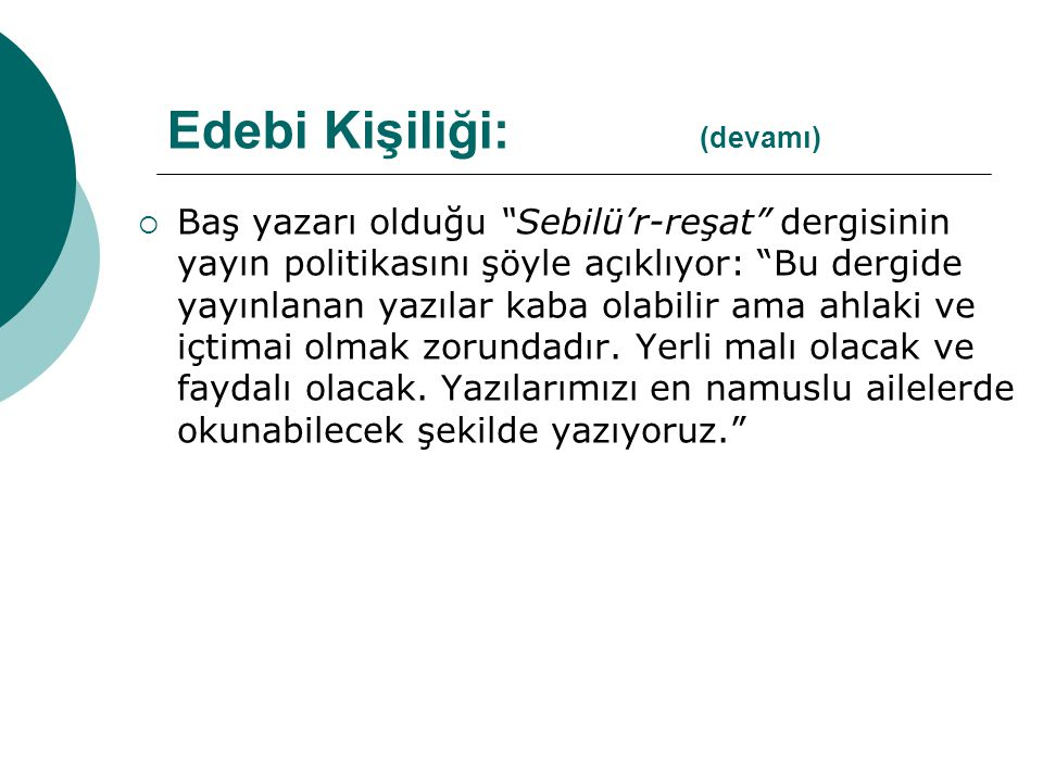 """ Baş yazarı olduğu """"Sebilü'r-reşat"""" dergisinin yayın politikasını şöyle açıklıyor: """"Bu dergide yayınlanan yazılar kaba olabilir ama ahlaki ve içtimai"""