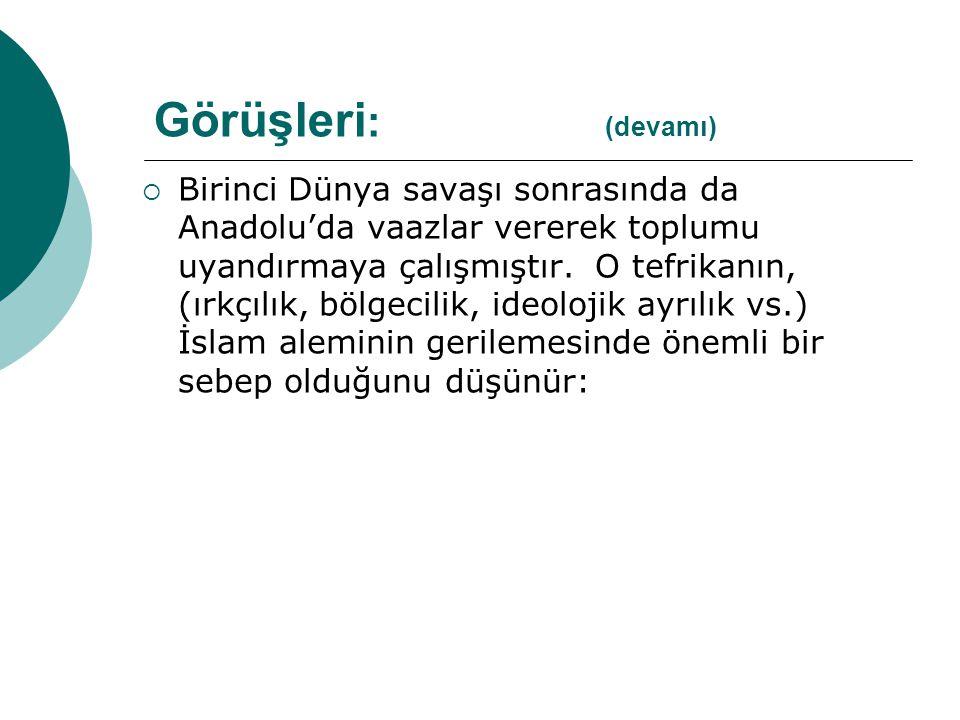  Birinci Dünya savaşı sonrasında da Anadolu'da vaazlar vererek toplumu uyandırmaya çalışmıştır.