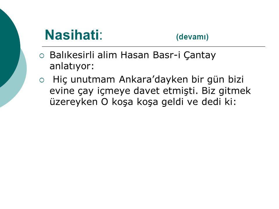  Balıkesirli alim Hasan Basr-i Çantay anlatıyor:  Hiç unutmam Ankara'dayken bir gün bizi evine çay içmeye davet etmişti. Biz gitmek üzereyken O koşa