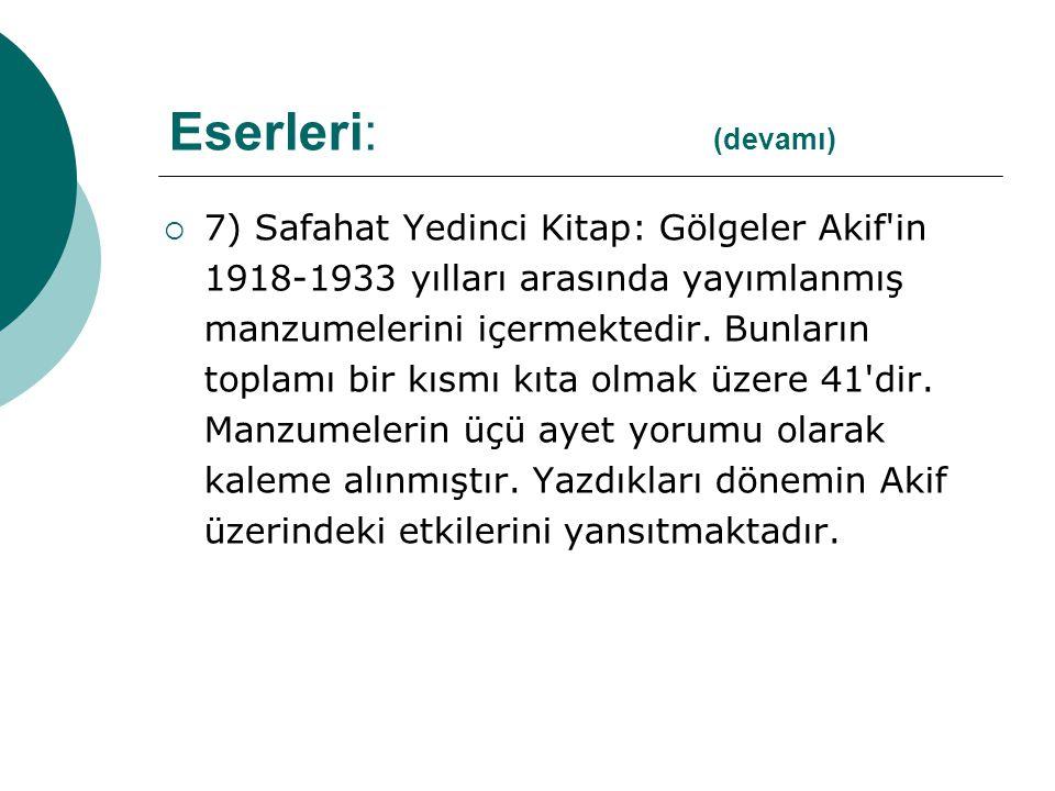  7) Safahat Yedinci Kitap: Gölgeler Akif in 1918-1933 yılları arasında yayımlanmış manzumelerini içermektedir.