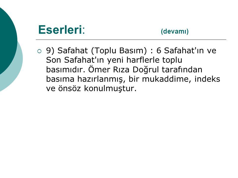  9) Safahat (Toplu Basım) : 6 Safahat'ın ve Son Safahat'ın yeni harflerle toplu basımıdır. Ömer Rıza Doğrul tarafından basıma hazırlanmış, bir mukadd