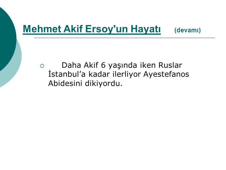  Daha Akif 6 yaşında iken Ruslar İstanbul'a kadar ilerliyor Ayestefanos Abidesini dikiyordu. Mehmet Akif Ersoy'un Hayatı (devamı)