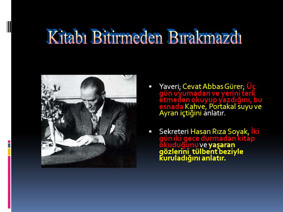  Kütüphane görevlisi, Uluğ İğdemir Atatürk; çok ve çabuk okuyan, okuduğu üzerinde düşünen bir insandı.