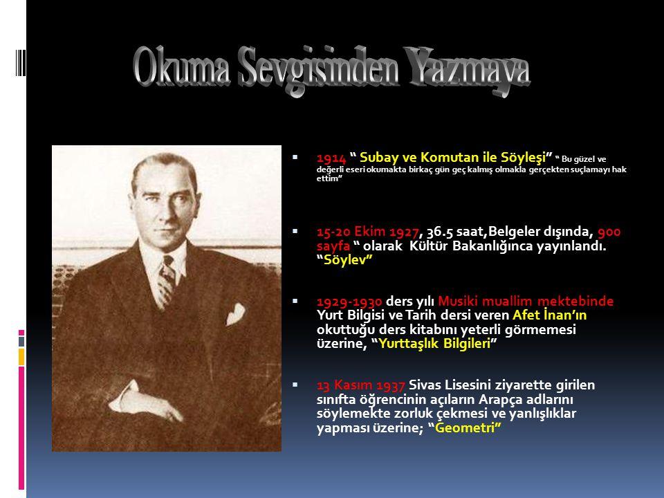  Atatürk,Vasıf Çınar'a Gülümseyerek yanıt verir:  Eğer OKUMASAYDIM, bu yaptıklarımın hiç birini yapamazdım.