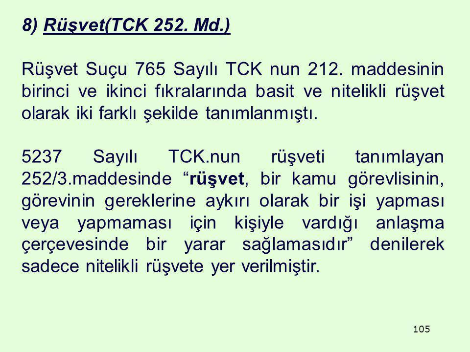 8) Rüşvet(TCK 252. Md.) Rüşvet Suçu 765 Sayılı TCK nun 212. maddesinin birinci ve ikinci fıkralarında basit ve nitelikli rüşvet olarak iki farklı şeki
