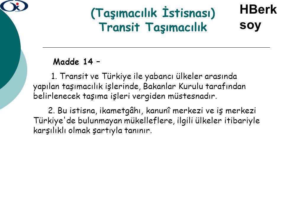 (Taşımacılık İstisnası) Transit Taşımacılık Madde 14 – 1. Transit ve Türkiye ile yabancı ülkeler arasında yapılan taşımacılık işlerinde, Bakanlar Kuru