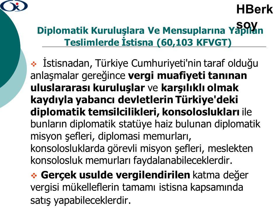 Diplomatik Kuruluşlara Ve Mensuplarına Yapılan Teslimlerde İstisna (60,103 KFVGT)  İstisnadan, Türkiye Cumhuriyeti'nin taraf olduğu anlaşmalar gereği