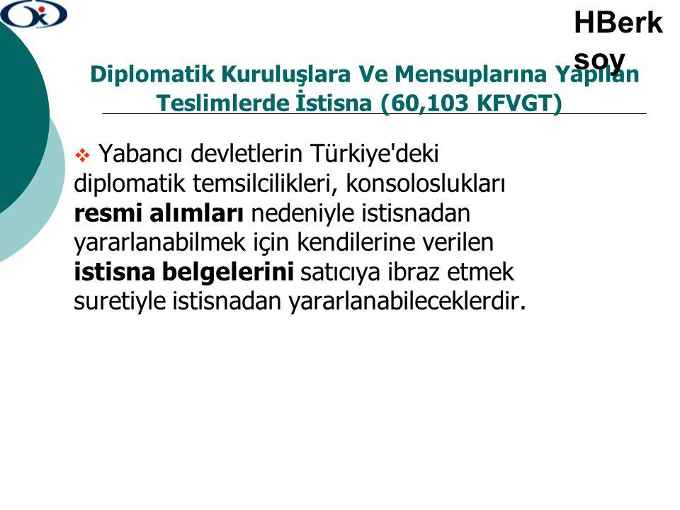 Diplomatik Kuruluşlara Ve Mensuplarına Yapılan Teslimlerde İstisna (60,103 KFVGT)  Yabancı devletlerin Türkiye'deki diplomatik temsilcilikleri, konso