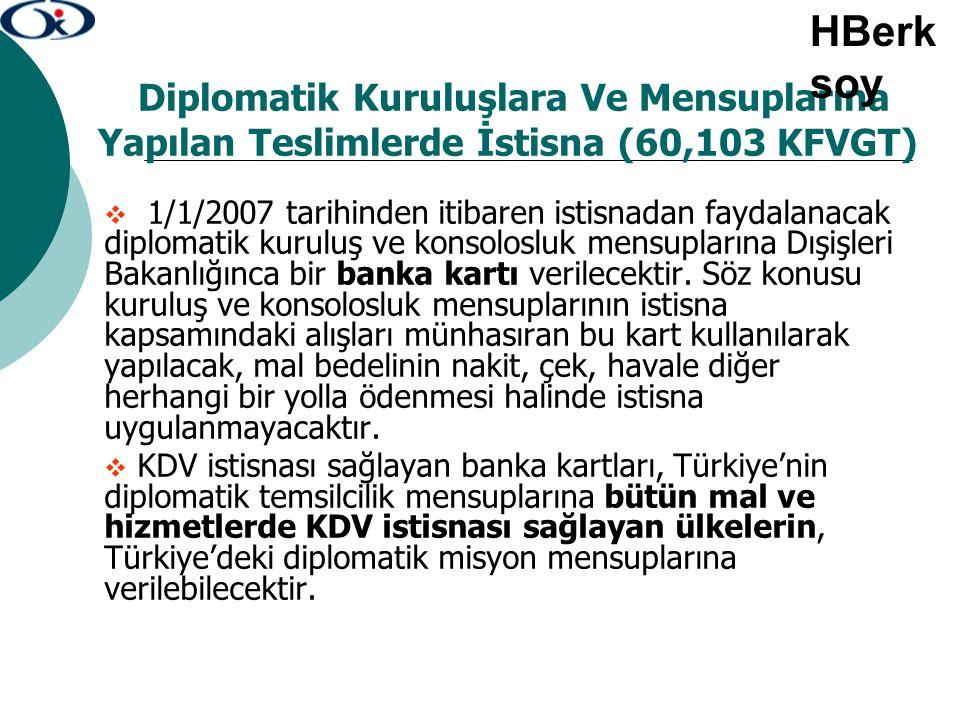 Diplomatik Kuruluşlara Ve Mensuplarına Yapılan Teslimlerde İstisna (60,103 KFVGT)  1/1/2007 tarihinden itibaren istisnadan faydalanacak diplomatik ku