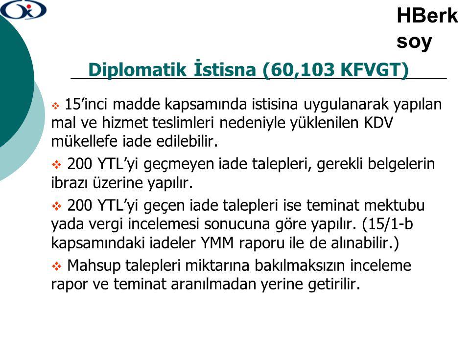 Diplomatik İstisna (60,103 KFVGT)  15'inci madde kapsamında istisina uygulanarak yapılan mal ve hizmet teslimleri nedeniyle yüklenilen KDV mükellefe