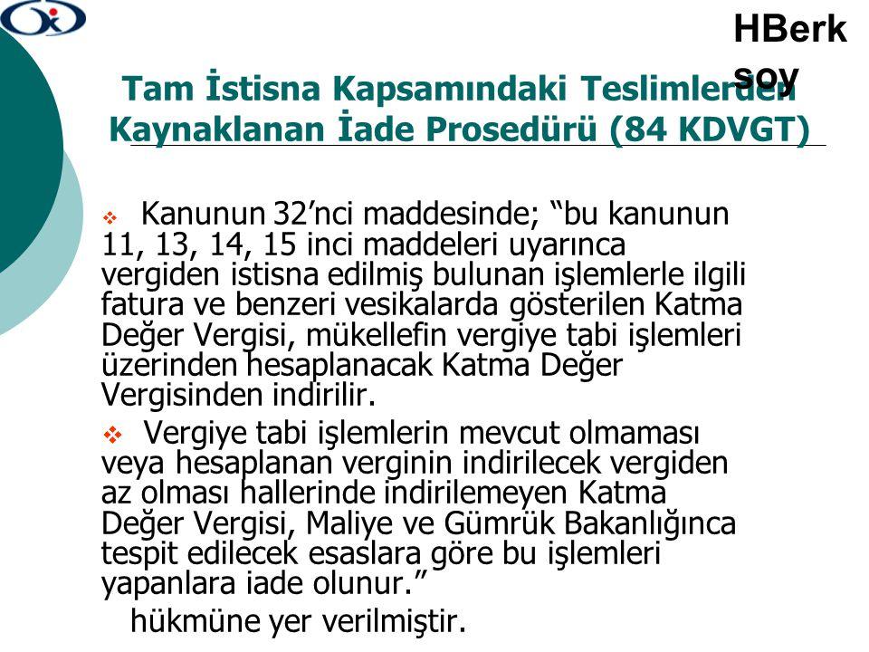 """Tam İstisna Kapsamındaki Teslimlerden Kaynaklanan İade Prosedürü (84 KDVGT)  Kanunun 32'nci maddesinde; """"bu kanunun 11, 13, 14, 15 inci maddeleri uya"""