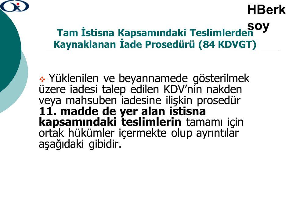 Tam İstisna Kapsamındaki Teslimlerden Kaynaklanan İade Prosedürü (84 KDVGT)  Yüklenilen ve beyannamede gösterilmek üzere iadesi talep edilen KDV'nin