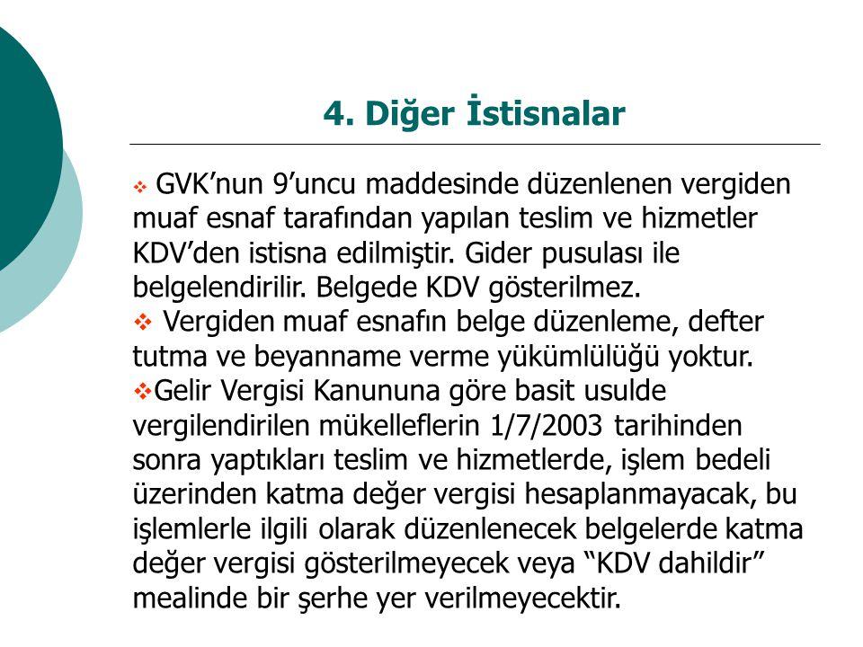 4. Diğer İstisnalar  GVK'nun 9'uncu maddesinde düzenlenen vergiden muaf esnaf tarafından yapılan teslim ve hizmetler KDV'den istisna edilmiştir. Gide