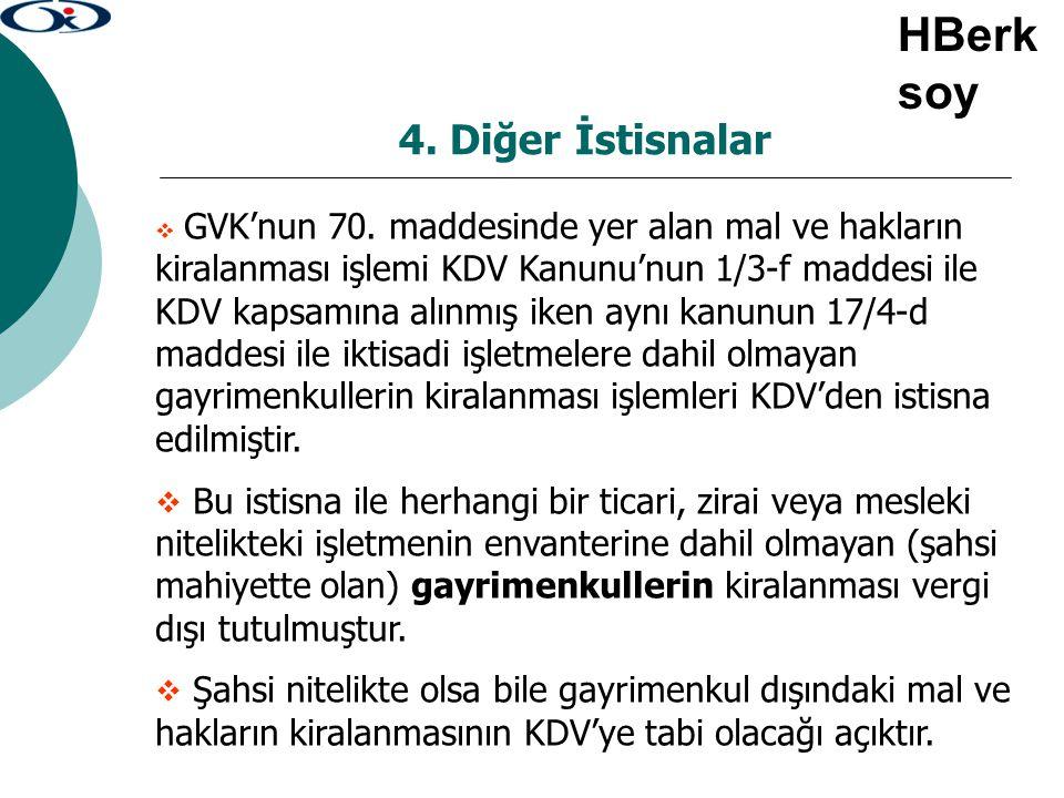 4. Diğer İstisnalar  GVK'nun 70. maddesinde yer alan mal ve hakların kiralanması işlemi KDV Kanunu'nun 1/3-f maddesi ile KDV kapsamına alınmış iken a