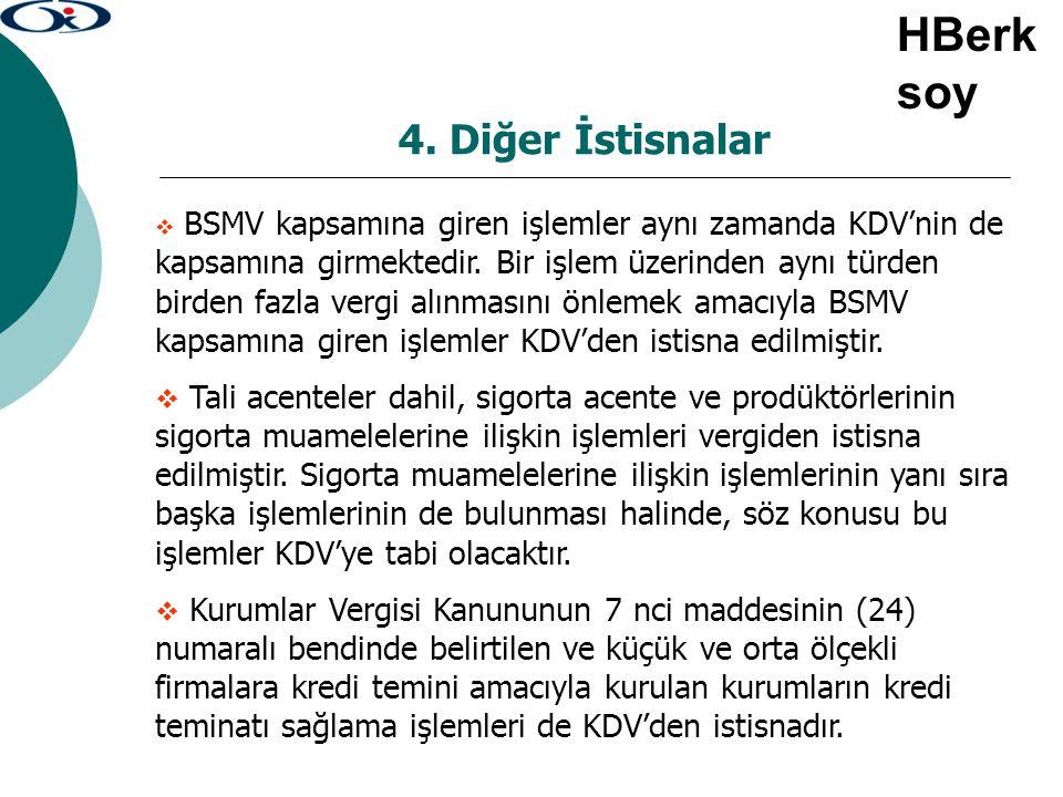 4. Diğer İstisnalar  BSMV kapsamına giren işlemler aynı zamanda KDV'nin de kapsamına girmektedir. Bir işlem üzerinden aynı türden birden fazla vergi