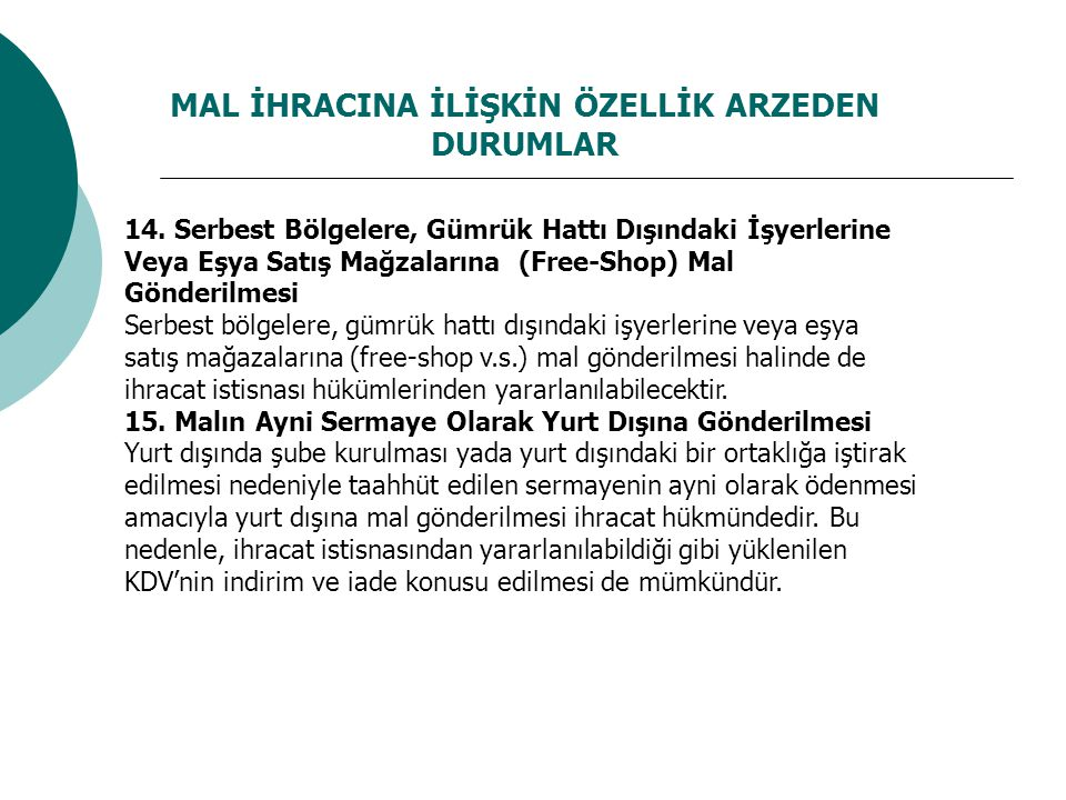 MAL İHRACINA İLİŞKİN ÖZELLİK ARZEDEN DURUMLAR 14. Serbest Bölgelere, Gümrük Hattı Dışındaki İşyerlerine Veya Eşya Satış Mağzalarına (Free-Shop) Mal Gö