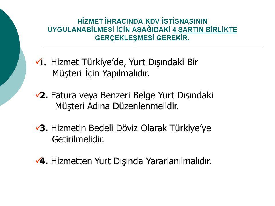 HİZMET İHRACINDA KDV İSTİSNASININ UYGULANABİLMESİ İÇİN AŞAĞIDAKİ 4 ŞARTIN BİRLİKTE GERÇEKLEŞMESİ GEREKİR; 1. Hizmet Türkiye'de, Yurt Dışındaki Bir Müş