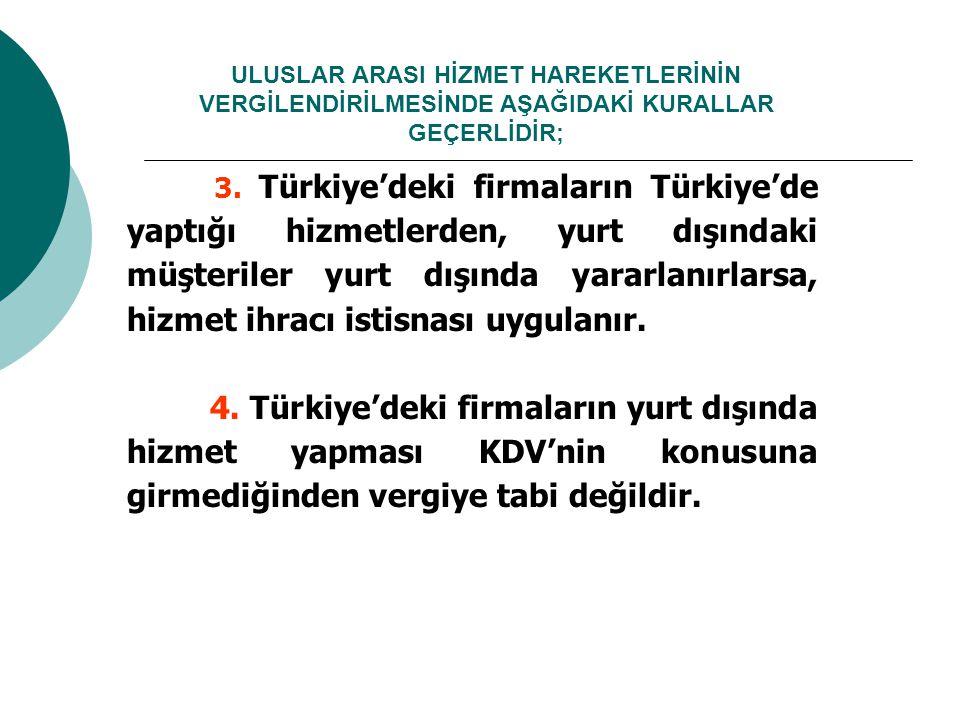 ULUSLAR ARASI HİZMET HAREKETLERİNİN VERGİLENDİRİLMESİNDE AŞAĞIDAKİ KURALLAR GEÇERLİDİR; 3. Türkiye'deki firmaların Türkiye'de yaptığı hizmetlerden, yu