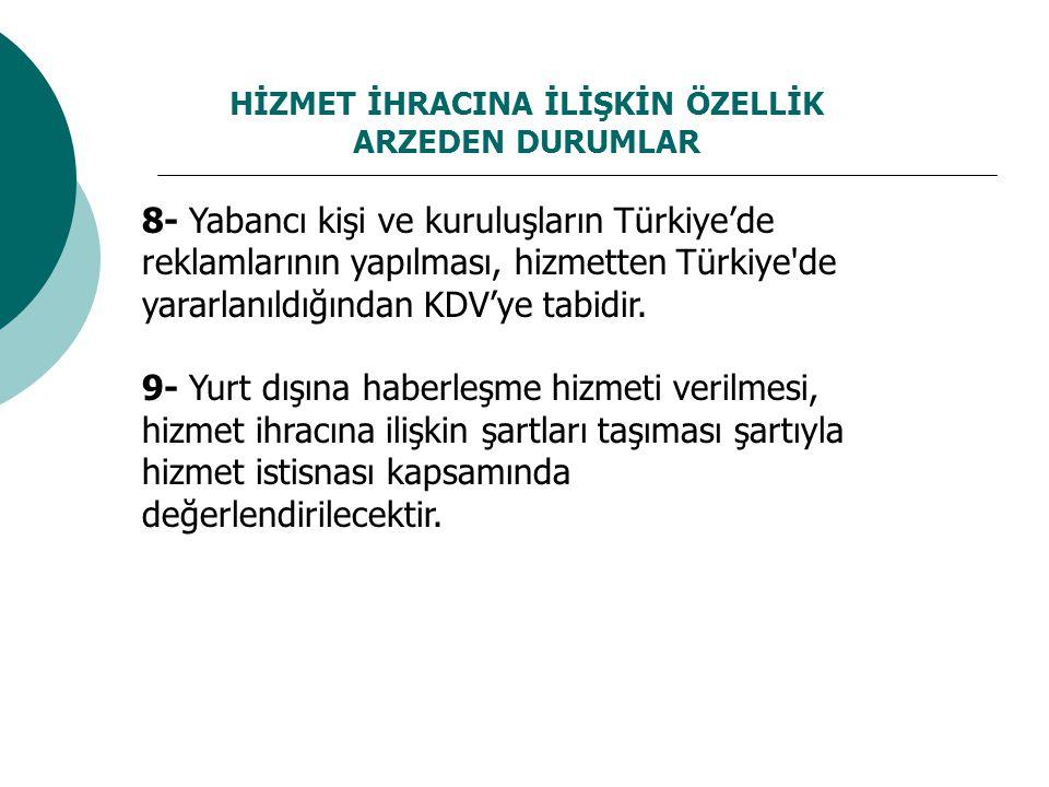 HİZMET İHRACINA İLİŞKİN ÖZELLİK ARZEDEN DURUMLAR 8- Yabancı kişi ve kuruluşların Türkiye'de reklamlarının yapılması, hizmetten Türkiye'de yararlanıldı