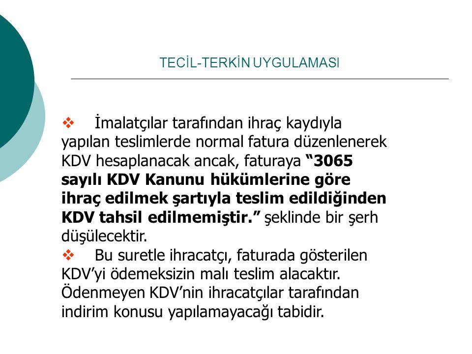 """TECİL-TERKİN UYGULAMASI  İmalatçılar tarafından ihraç kaydıyla yapılan teslimlerde normal fatura düzenlenerek KDV hesaplanacak ancak, faturaya """"3065"""