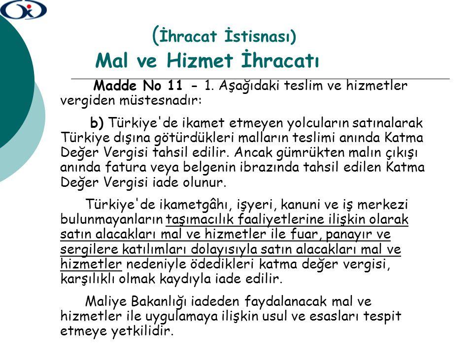 ( İhracat İstisnası) Mal ve Hizmet İhracatı Madde No 11 - 1. Aşağıdaki teslim ve hizmetler vergiden müstesnadır: b) Türkiye'de ikamet etmeyen yolcular