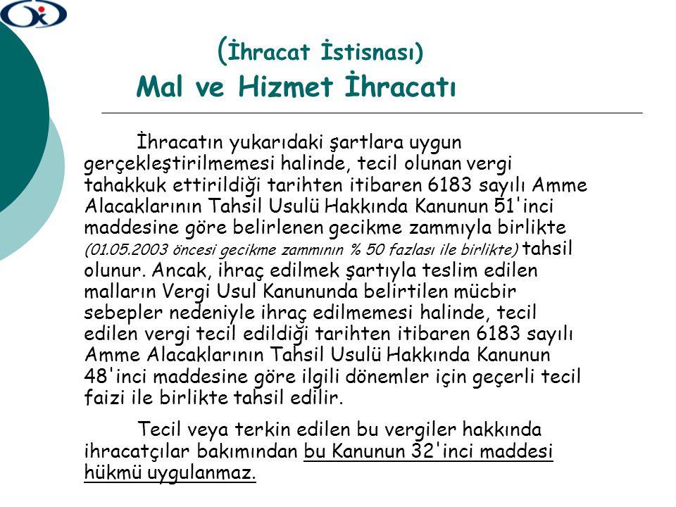 MAL İHRACINA İLİŞKİN ÖZELLİK ARZEDEN DURUMLAR 7.