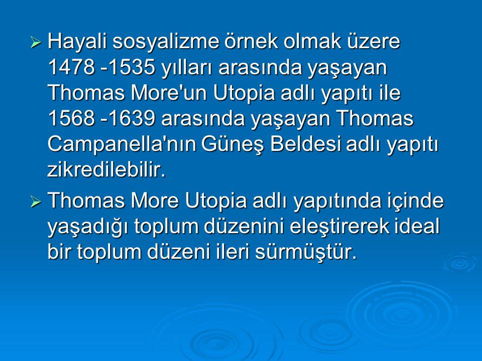  Hayali sosyalizme örnek olmak üzere 1478 -1535 yılları arasında yaşayan Thomas More'un Utopia adlı yapıtı ile 1568 -1639 arasında yaşayan Thomas Cam