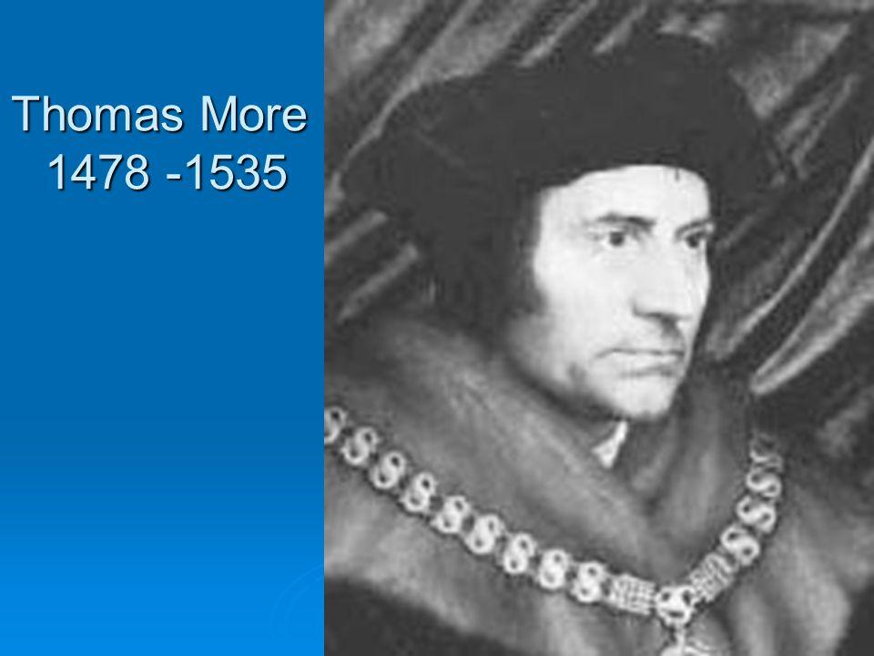 Thomas More 1478 -1535