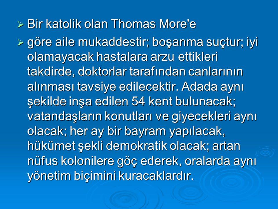  Bir katolik olan Thomas More'e  göre aile mukaddestir; boşanma suçtur; iyi olamayacak hastalara arzu ettikleri takdirde, doktorlar tarafından canla