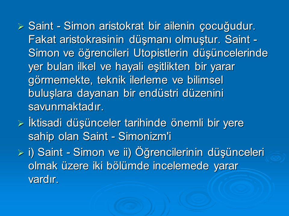  Saint - Simon aristokrat bir ailenin çocuğudur. Fakat aristokrasinin düşmanı olmuştur. Saint - Simon ve öğrencileri Utopistlerin düşüncelerinde yer
