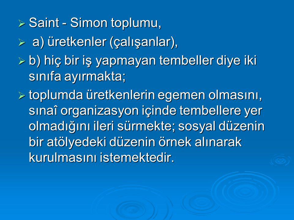  Saint - Simon toplumu,  a) üretkenler (çalışanlar),  b) hiç bir iş yapmayan tembeller diye iki sınıfa ayırmakta;  toplumda üretkenlerin egemen ol