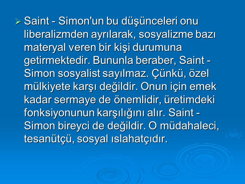  Saint - Simon'un bu düşünceleri onu liberalizmden ayrılarak, sosyalizme bazı materyal veren bir kişi durumuna getirmektedir. Bununla beraber, Saint