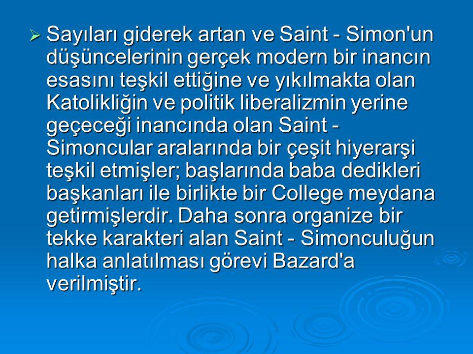  Sayıları giderek artan ve Saint - Simon'un düşüncelerinin gerçek modern bir inancın esasını teşkil ettiğine ve yıkılmakta olan Katolikliğin ve polit