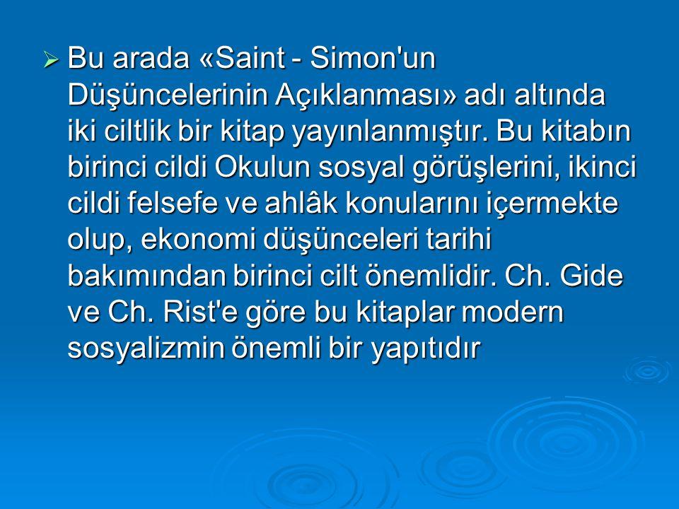  Bu arada «Saint - Simon'un Düşüncelerinin Açıklanması» adı altında iki ciltlik bir kitap yayınlanmıştır. Bu kitabın birinci cildi Okulun sosyal görü