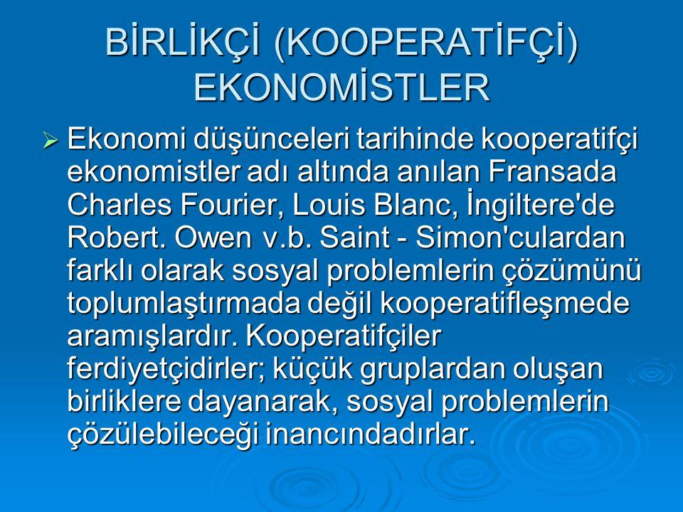 BİRLİKÇİ (KOOPERATİFÇİ) EKONOMİSTLER  Ekonomi düşünceleri tarihinde kooperatifçi ekonomistler adı altında anılan Fransada Charles Fourier, Louis Blan
