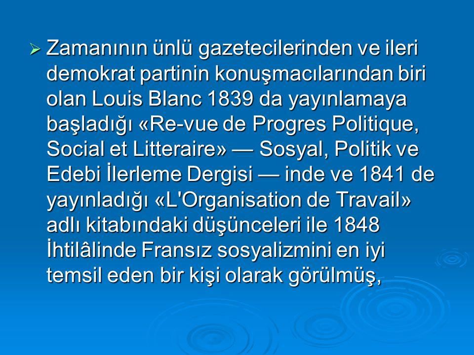  Zamanının ünlü gazetecilerinden ve ileri demokrat partinin konuşmacılarından biri olan Louis Blanc 1839 da yayınlamaya başladığı «Re-vue de Progres