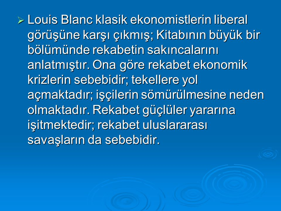  Louis Blanc klasik ekonomistlerin liberal görüşüne karşı çıkmış; Kitabının büyük bir bölümünde rekabetin sakıncalarını anlatmıştır. Ona göre rekabet