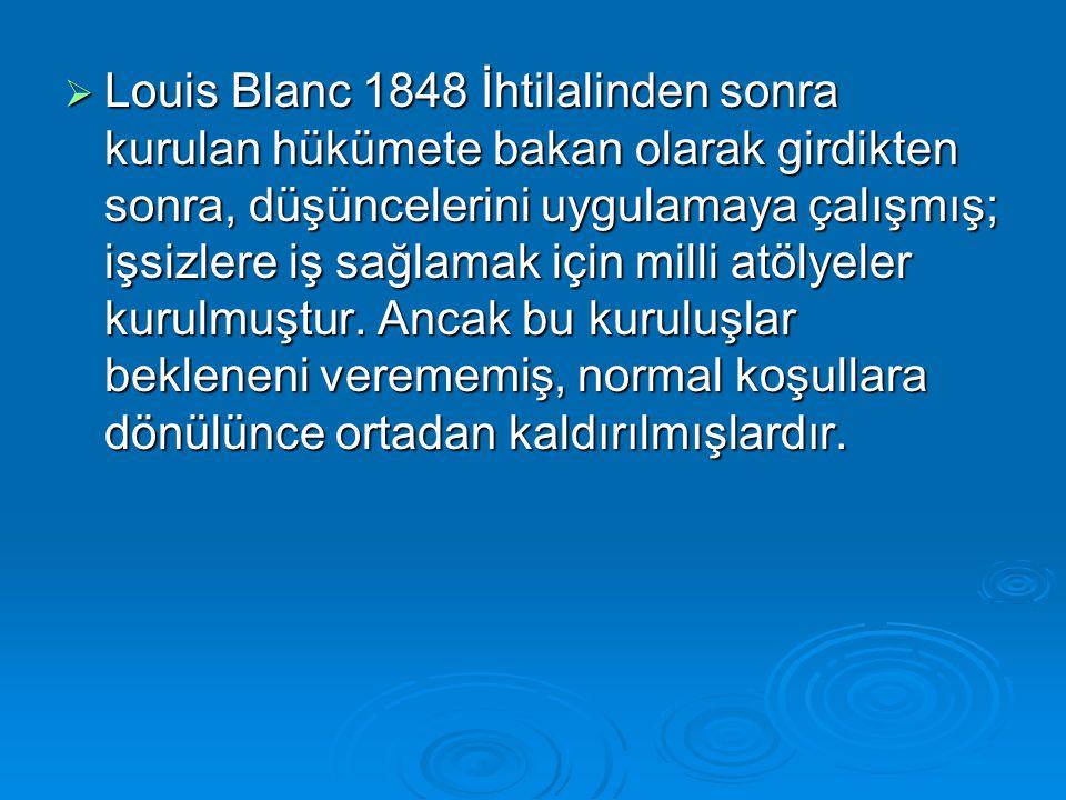  Louis Blanc 1848 İhtilalinden sonra kurulan hükümete bakan olarak girdikten sonra, düşüncelerini uygulamaya çalışmış; işsizlere iş sağlamak için mil